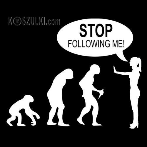 Koszulka damska ewolucja Stop following me