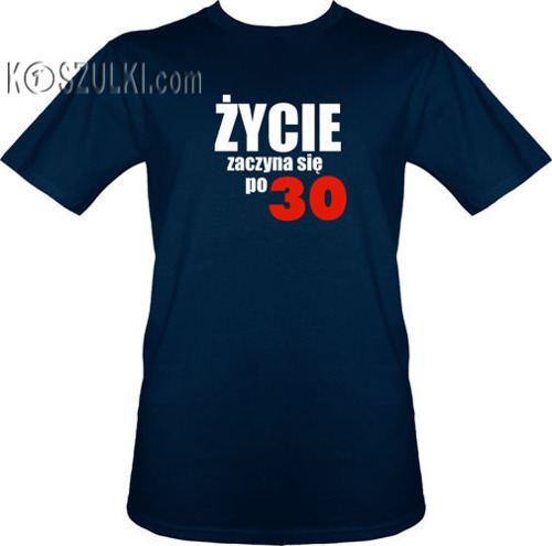 T-shirt Życie zaczyna się po 30