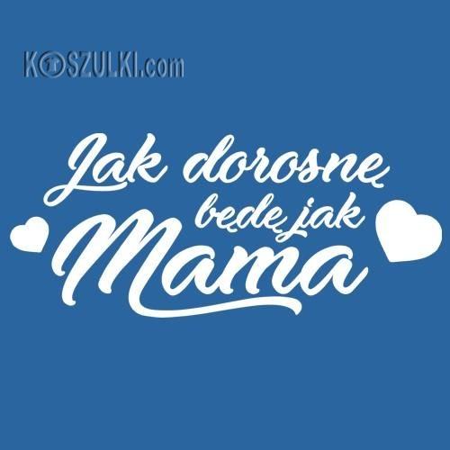 T-shirt dziecięcy Będę jak Mama