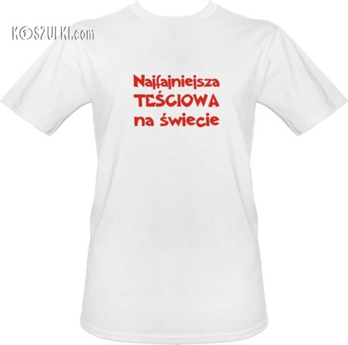t-shirt Najfajniejsza Teściowa na Świecie